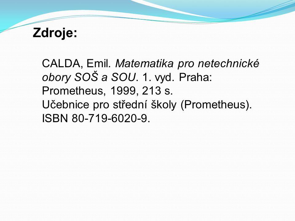Zdroje: CALDA, Emil. Matematika pro netechnické obory SOŠ a SOU.