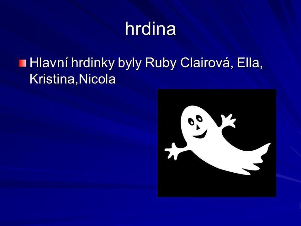 hrdina Hlavní hrdinky byly Ruby Clairová, Ella, Kristina,Nicola