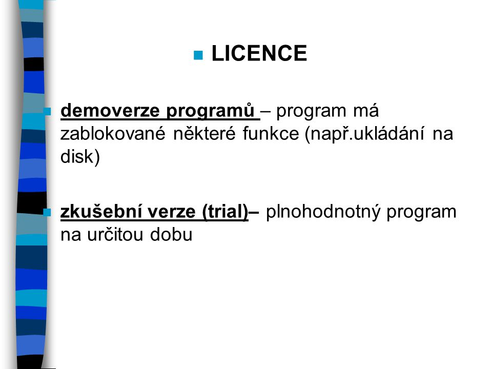LICENCE demoverze programů – program má zablokované některé funkce (např.ukládání na disk)