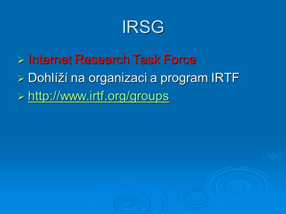 IRSG Internet Research Task Force Dohlíží na organizaci a program IRTF