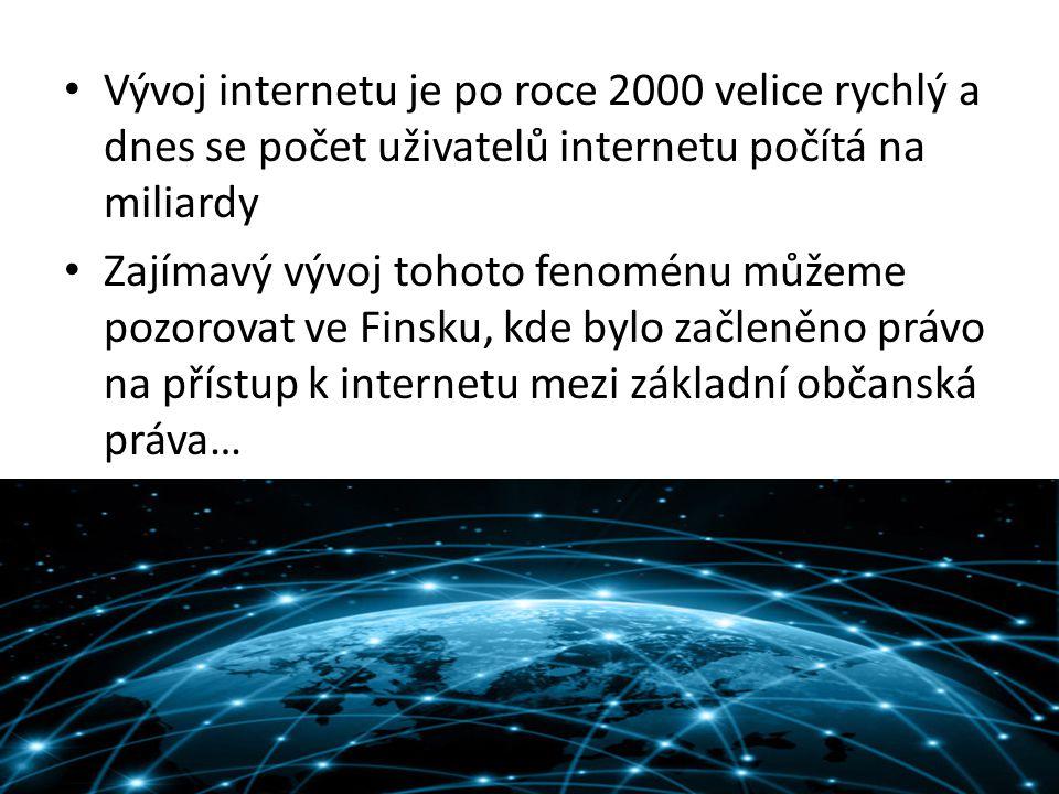 Vývoj internetu je po roce 2000 velice rychlý a dnes se počet uživatelů internetu počítá na miliardy