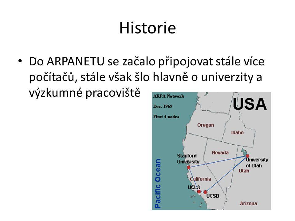 Historie Do ARPANETU se začalo připojovat stále více počítačů, stále však šlo hlavně o univerzity a výzkumné pracoviště.