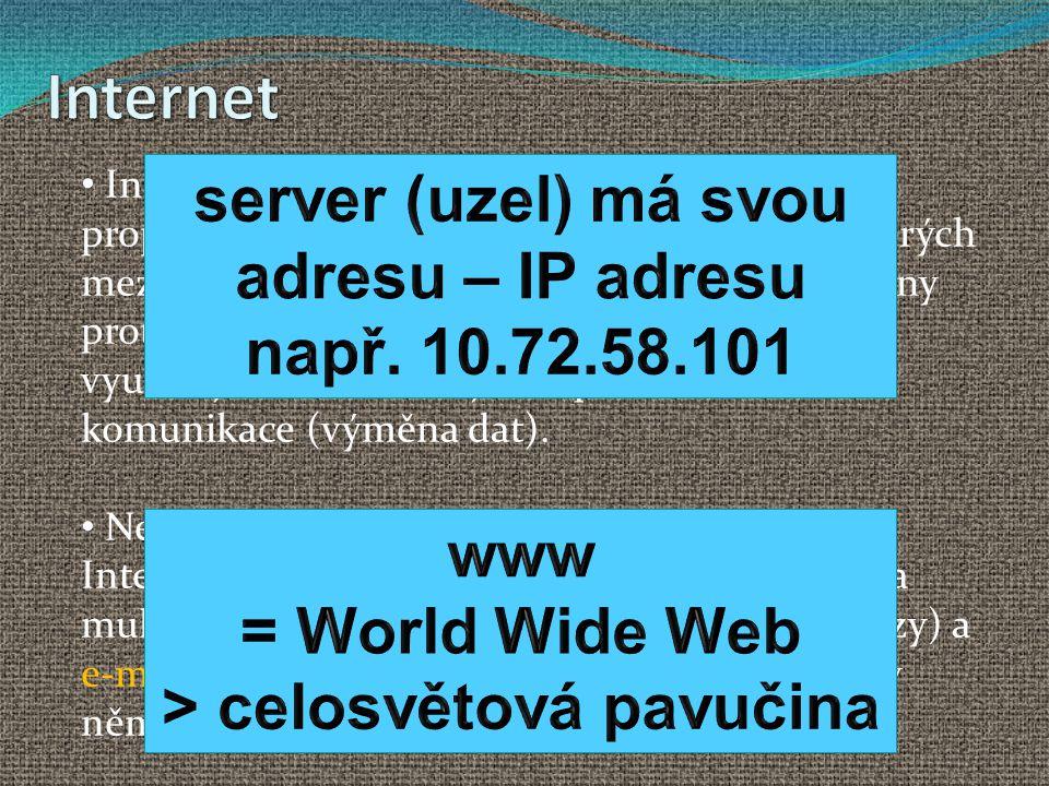Internet server (uzel) má svou adresu – IP adresu např. 10.72.58.101