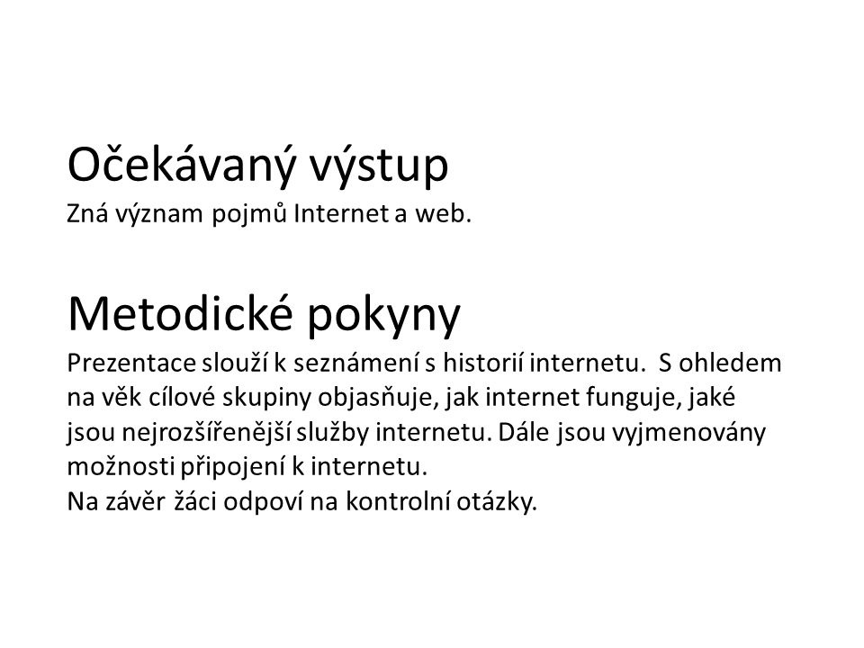 Očekávaný výstup Metodické pokyny Zná význam pojmů Internet a web.