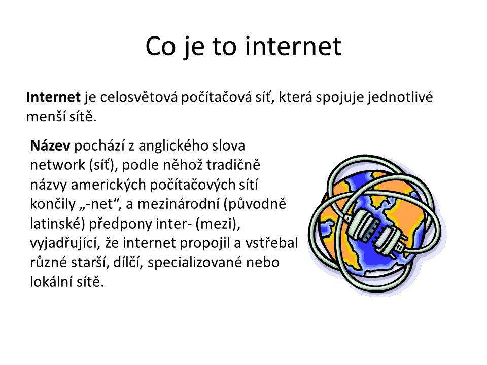 Co je to internet Internet je celosvětová počítačová síť, která spojuje jednotlivé menší sítě.