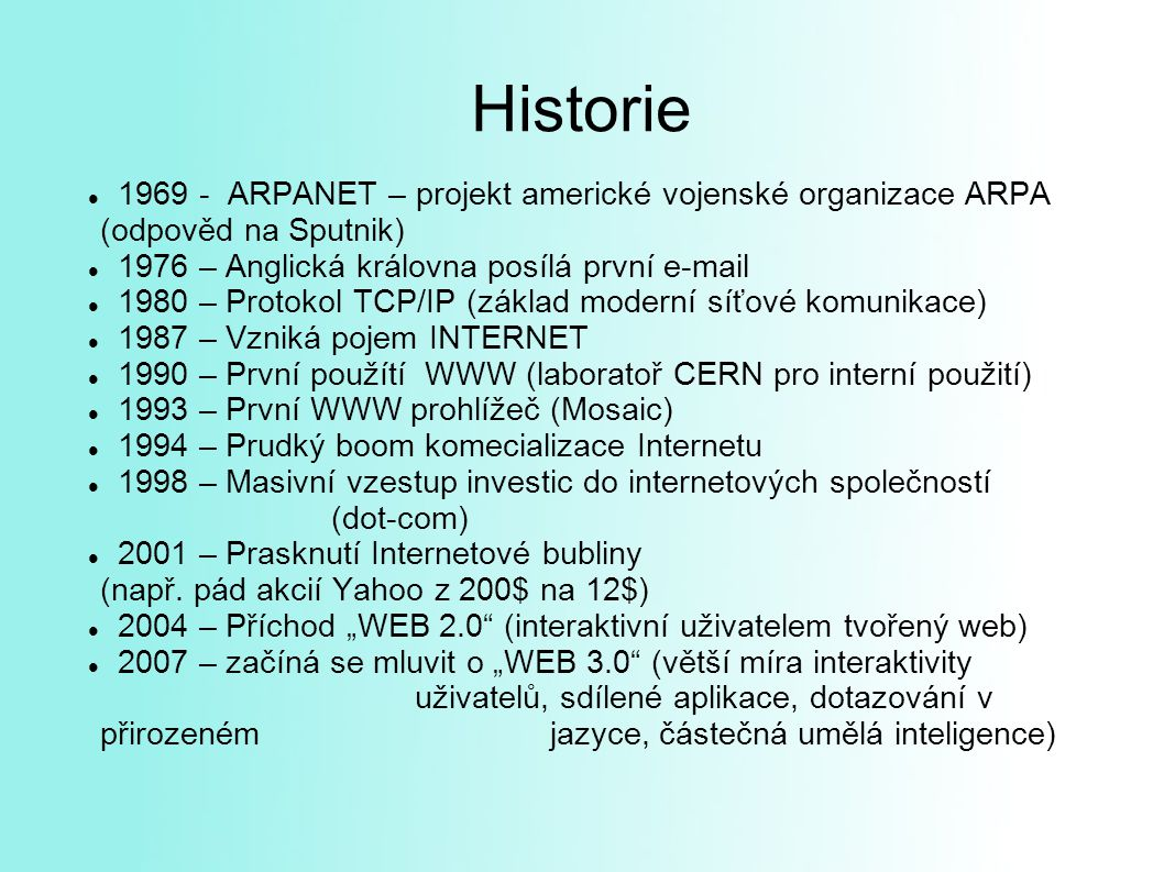 Historie 1969 - ARPANET – projekt americké vojenské organizace ARPA (odpověd na Sputnik)