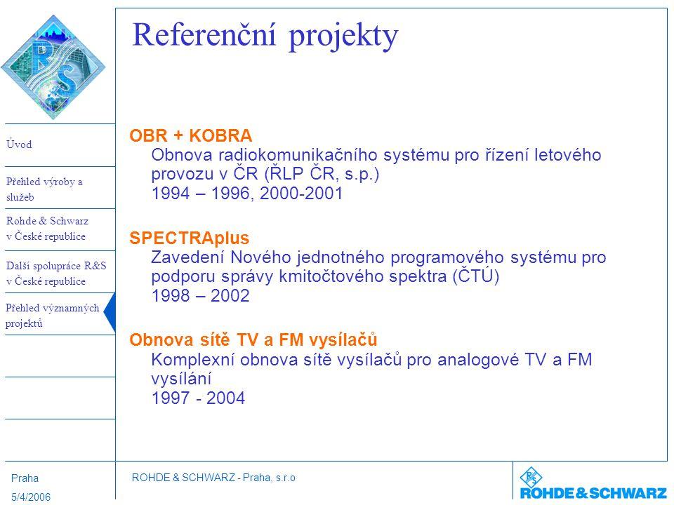Referenční projekty OBR + KOBRA Obnova radiokomunikačního systému pro řízení letového provozu v ČR (ŘLP ČR, s.p.) 1994 – 1996, 2000-2001.