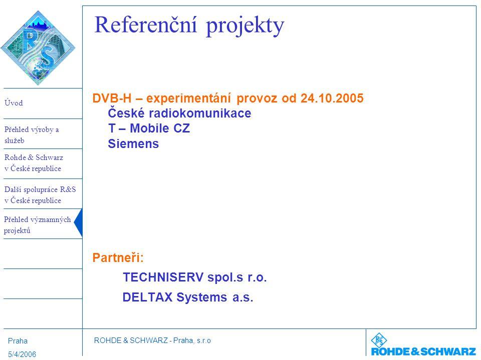Referenční projekty DVB-H – experimentání provoz od 24.10.2005 České radiokomunikace T – Mobile CZ Siemens.