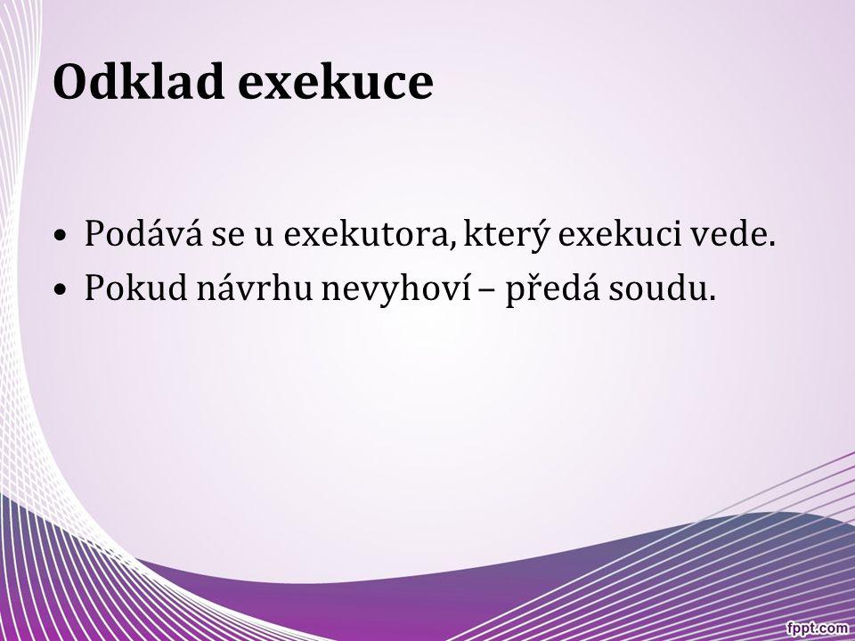 Odklad exekuce Podává se u exekutora, který exekuci vede.