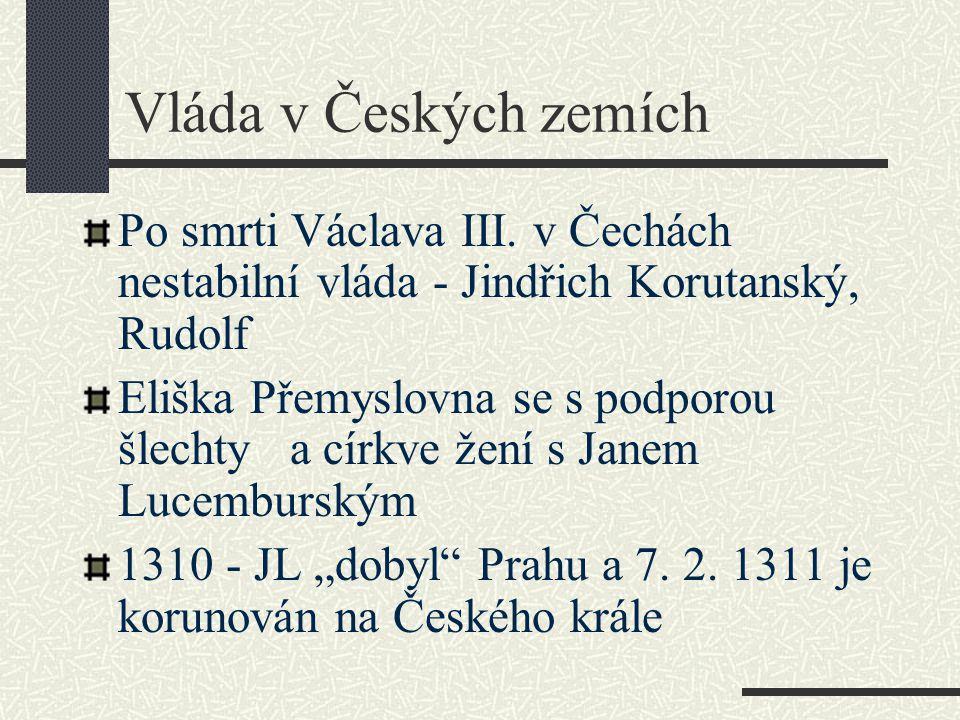 Vláda v Českých zemích Po smrti Václava III. v Čechách nestabilní vláda - Jindřich Korutanský, Rudolf.