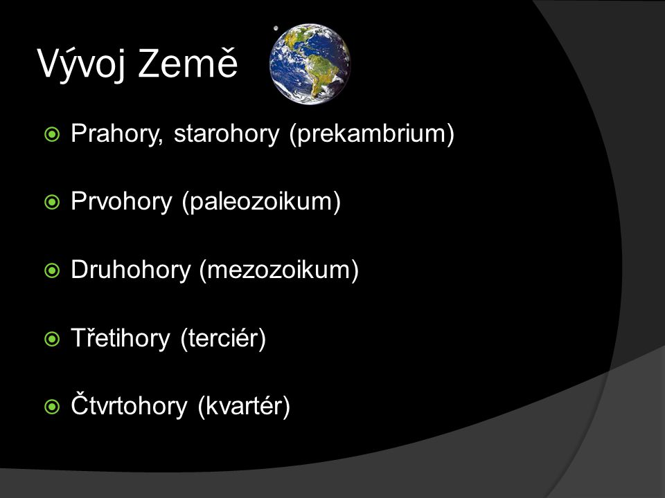 Vývoj Země Prahory, starohory (prekambrium) Prvohory (paleozoikum)