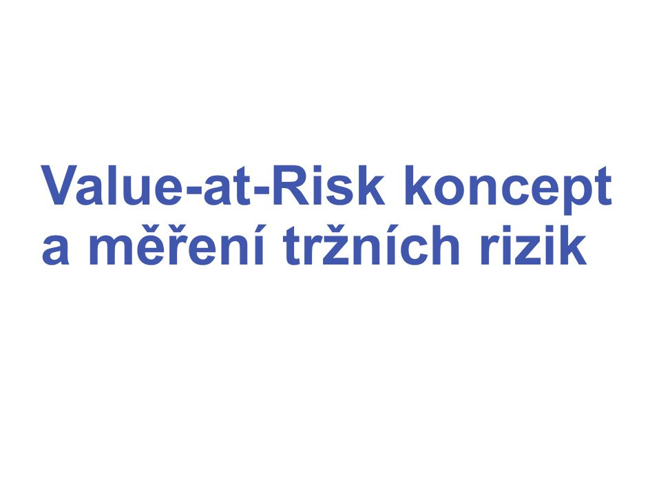Value-at-Risk koncept a měření tržních rizik