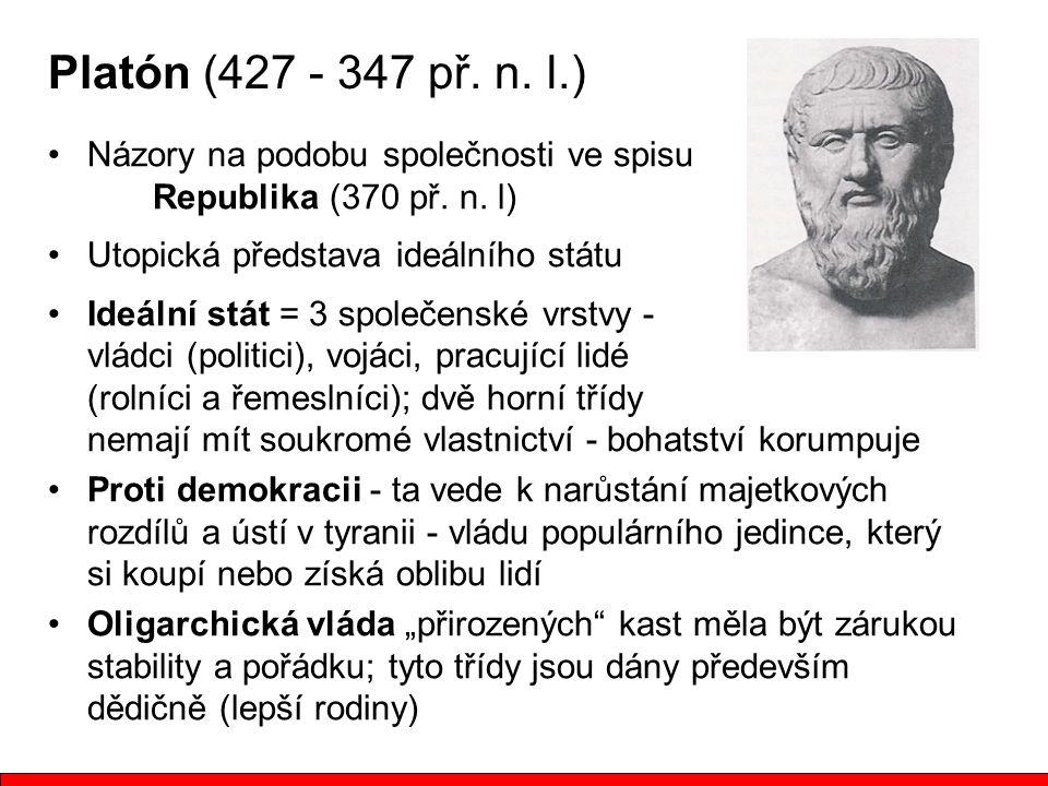 Platón (427 - 347 př. n. l.) Názory na podobu společnosti ve spisu Republika (370 př. n. l) Utopická představa ideálního státu.