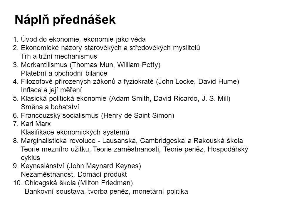 Náplň přednášek 1. Úvod do ekonomie, ekonomie jako věda