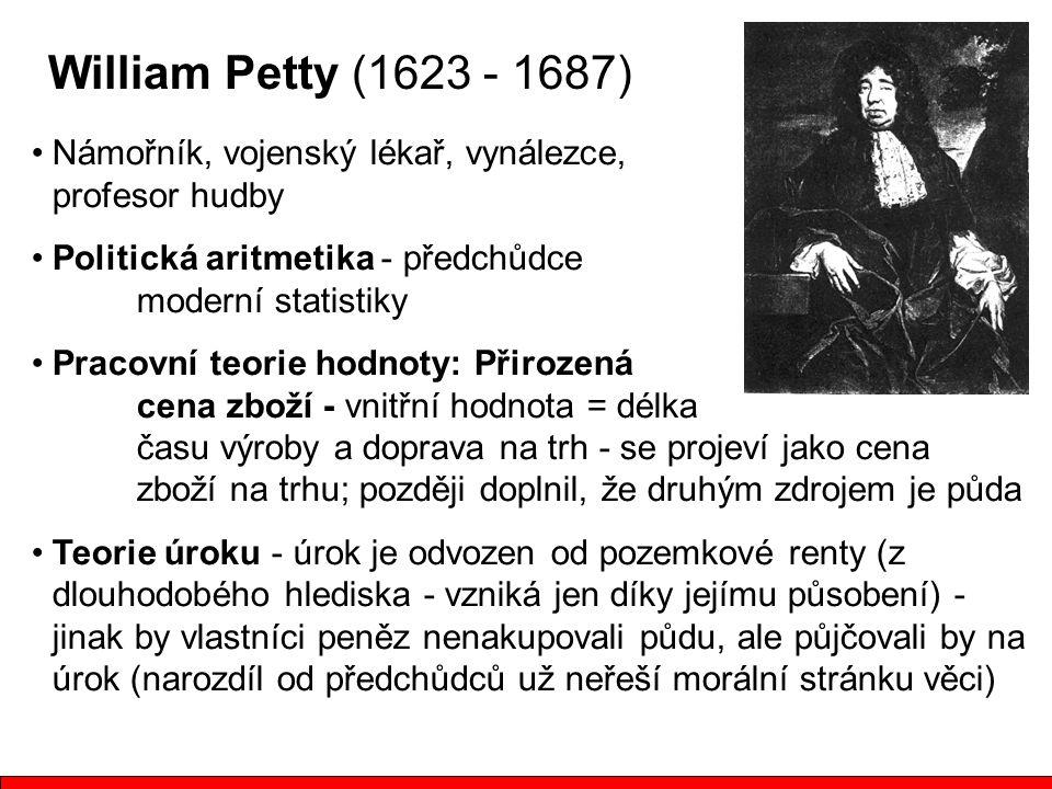 William Petty (1623 - 1687) Námořník, vojenský lékař, vynálezce, profesor hudby. Politická aritmetika - předchůdce moderní statistiky.