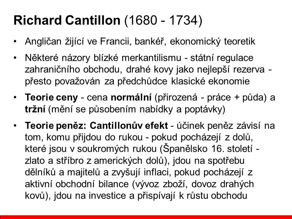 Richard Cantillon (1680 - 1734) Angličan žijící ve Francii, bankéř, ekonomický teoretik.