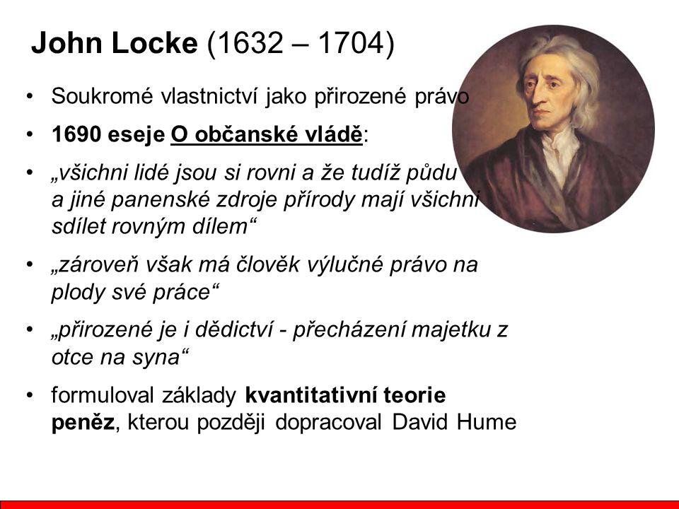 John Locke (1632 – 1704) Soukromé vlastnictví jako přirozené právo