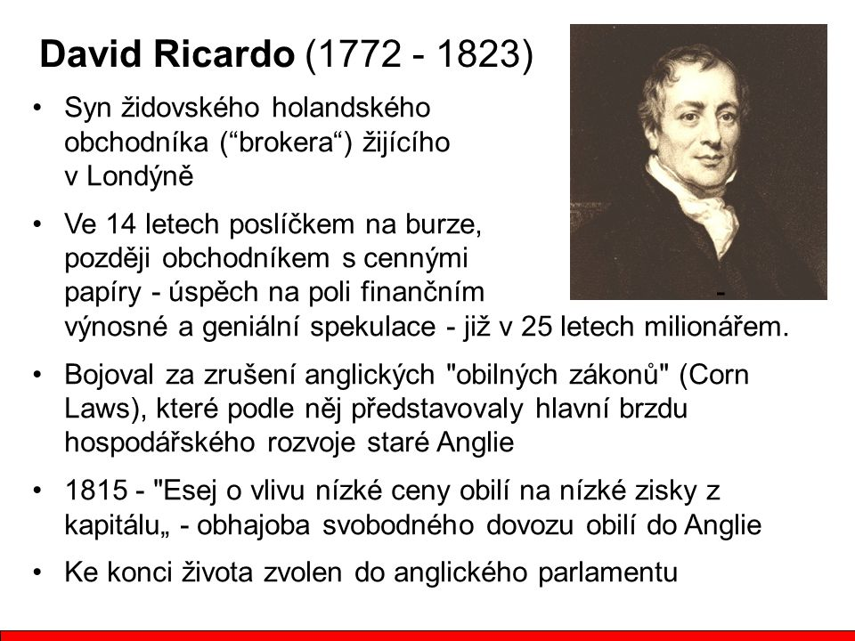 David Ricardo (1772 - 1823) Syn židovského holandského obchodníka ( brokera ) žijícího v Londýně.