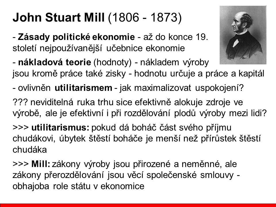 John Stuart Mill (1806 - 1873) - Zásady politické ekonomie - až do konce 19. století nejpoužívanější učebnice ekonomie.