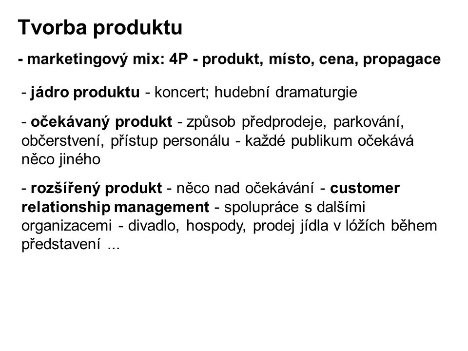 Tvorba produktu - marketingový mix: 4P - produkt, místo, cena, propagace. - jádro produktu - koncert; hudební dramaturgie.