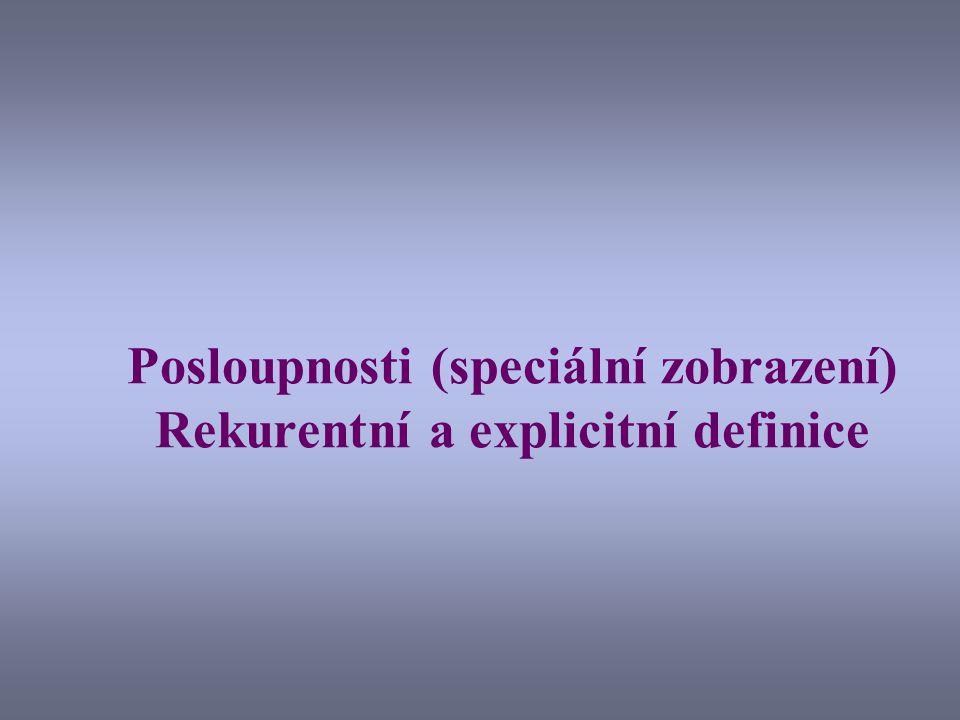 Posloupnosti (speciální zobrazení) Rekurentní a explicitní definice
