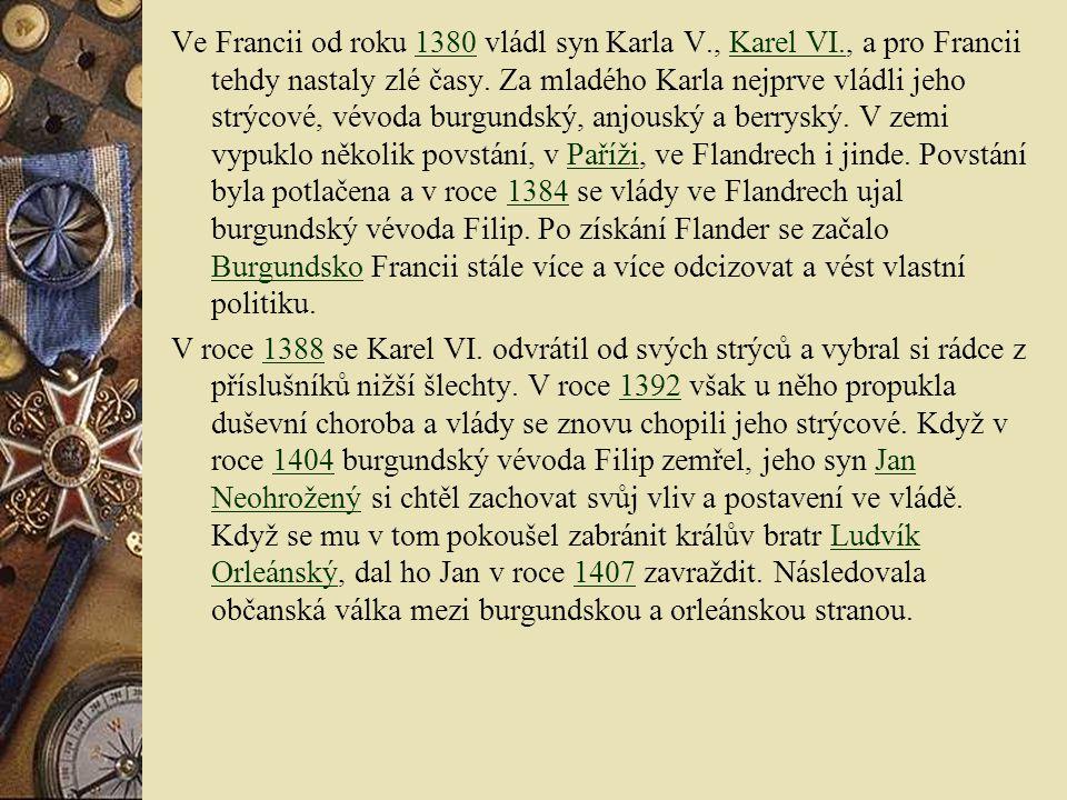 Ve Francii od roku 1380 vládl syn Karla V. , Karel VI