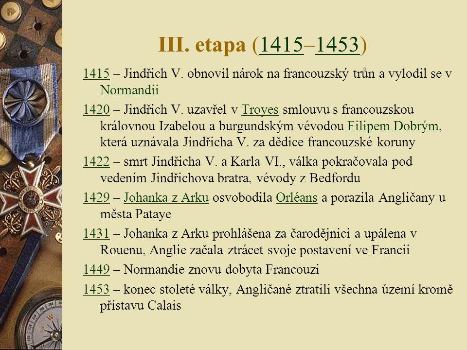 III. etapa (1415–1453) 1415 – Jindřich V. obnovil nárok na francouzský trůn a vylodil se v Normandii.