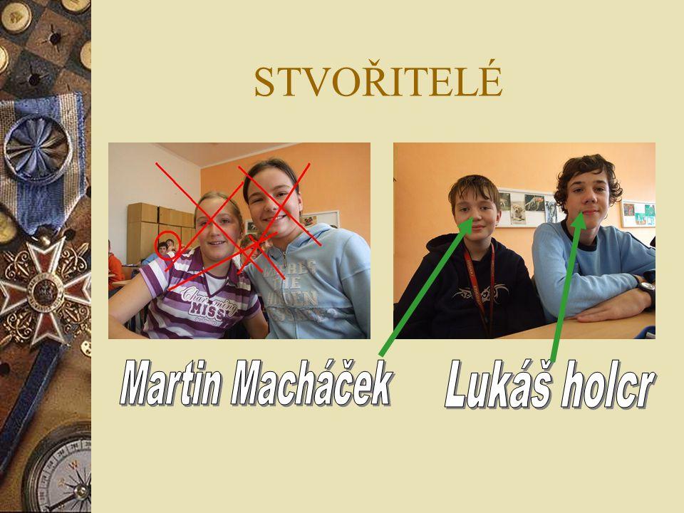 STVOŘITELÉ Martin Macháček Lukáš holcr