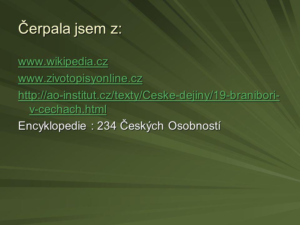 Čerpala jsem z: www.wikipedia.cz www.zivotopisyonline.cz