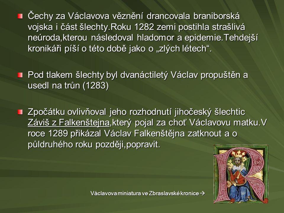 """Čechy za Václavova věznění drancovala braniborská vojska i část šlechty.Roku 1282 zemi postihla strašlivá neúroda,kterou následoval hladomor a epidemie.Tehdejší kronikáři píší o této době jako o """"zlých létech ."""