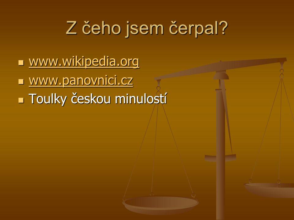 Z čeho jsem čerpal www.wikipedia.org www.panovnici.cz