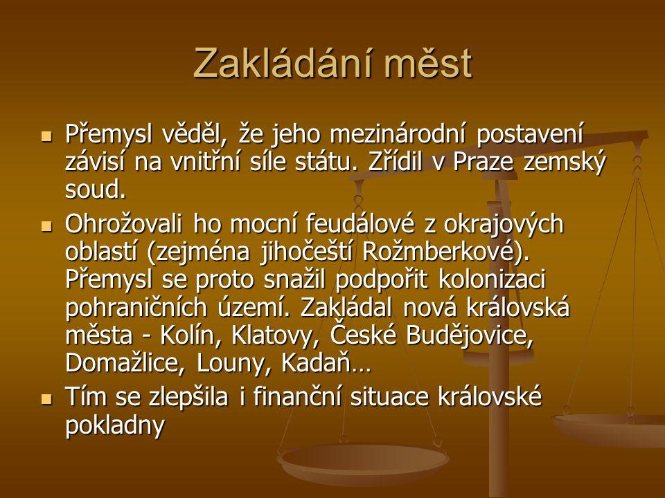 Zakládání měst Přemysl věděl, že jeho mezinárodní postavení závisí na vnitřní síle státu. Zřídil v Praze zemský soud.