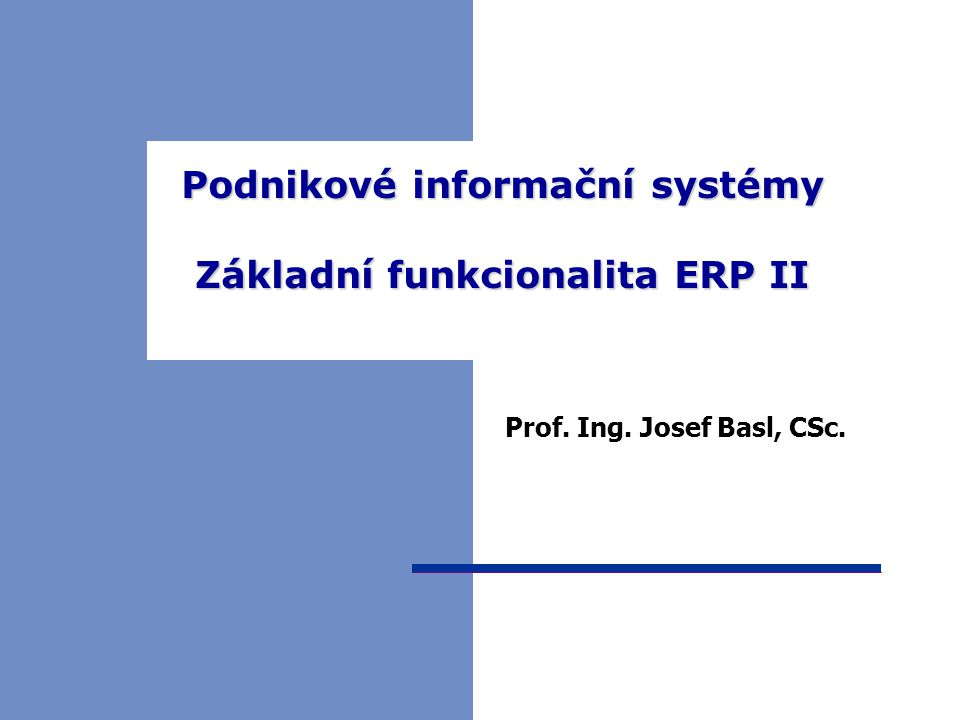 Podnikové informační systémy Základní funkcionalita ERP II