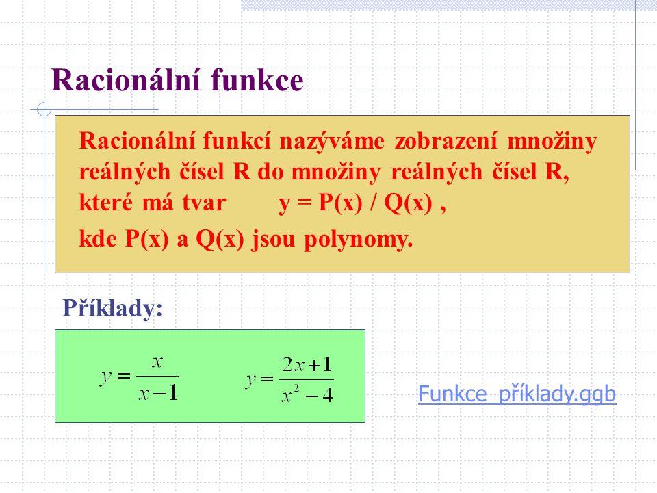 Racionální funkce Racionální funkcí nazýváme zobrazení množiny reálných čísel R do množiny reálných čísel R, které má tvar y = P(x) / Q(x) ,