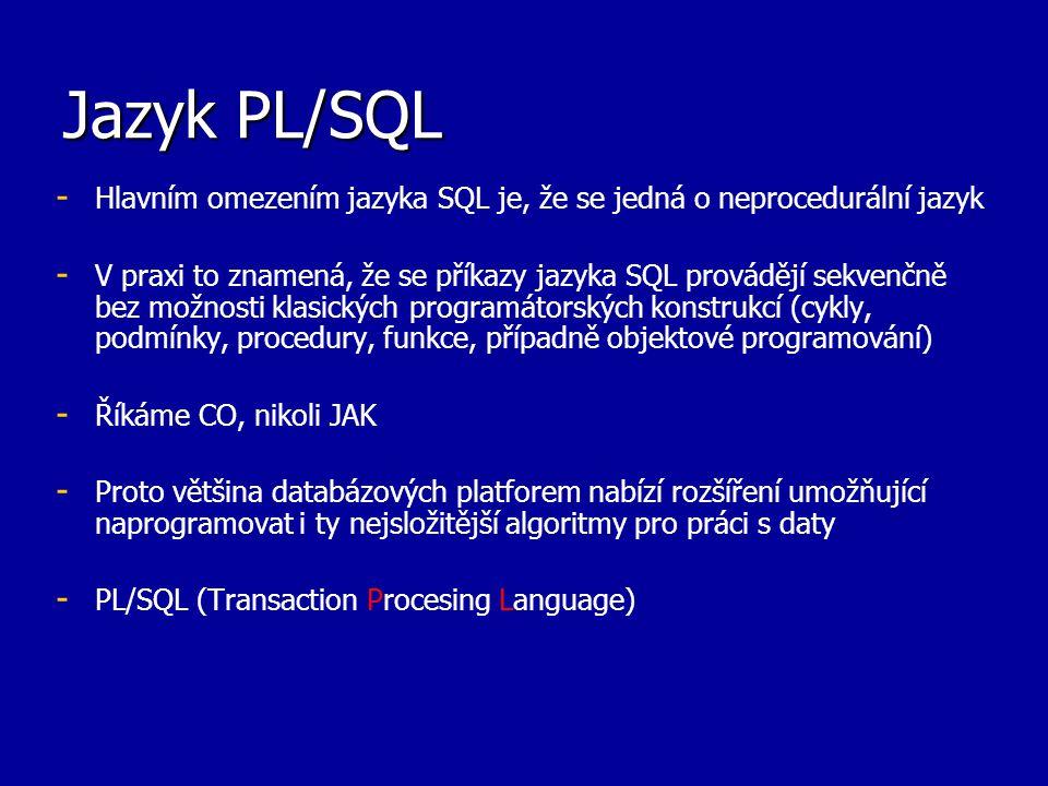 Jazyk PL/SQL Hlavním omezením jazyka SQL je, že se jedná o neprocedurální jazyk.