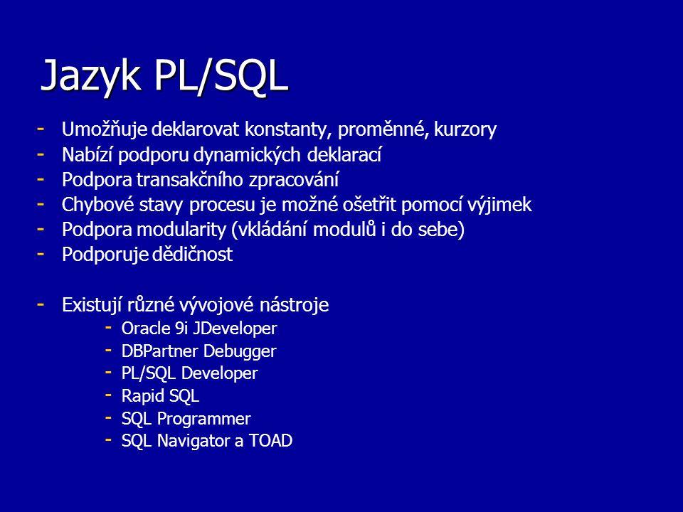 Jazyk PL/SQL Umožňuje deklarovat konstanty, proměnné, kurzory