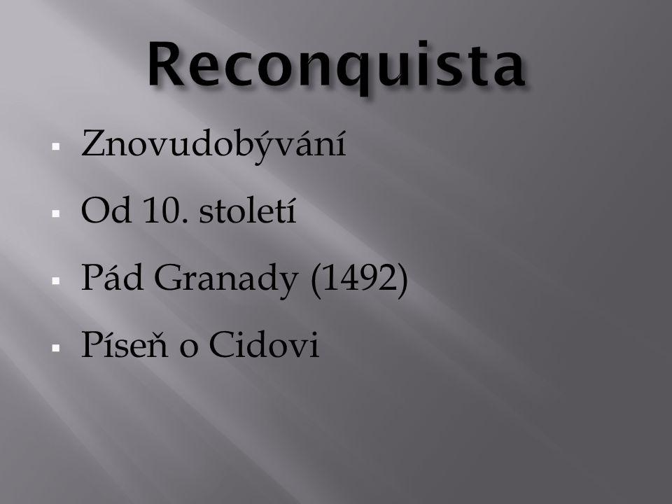 Reconquista Znovudobývání Od 10. století Pád Granady (1492)