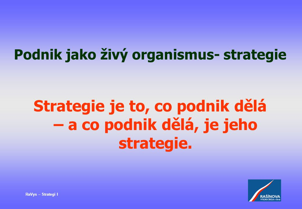 Strategie je to, co podnik dělá – a co podnik dělá, je jeho strategie.