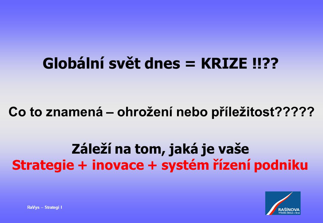 Globální svět dnes = KRIZE !!