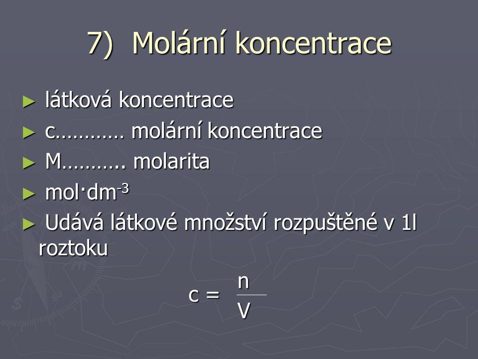 7) Molární koncentrace látková koncentrace c………… molární koncentrace