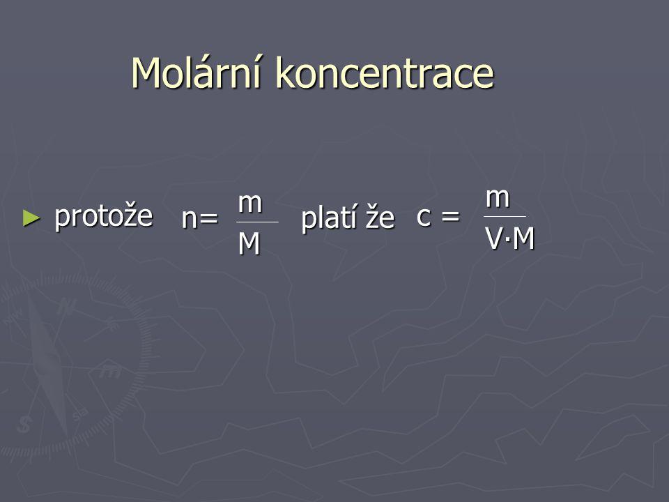 Molární koncentrace m m protože n= platí že c = V∙M M