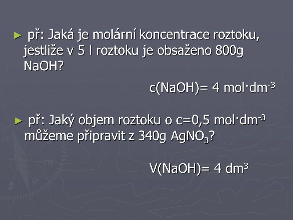 př: Jaká je molární koncentrace roztoku, jestliže v 5 l roztoku je obsaženo 800g NaOH