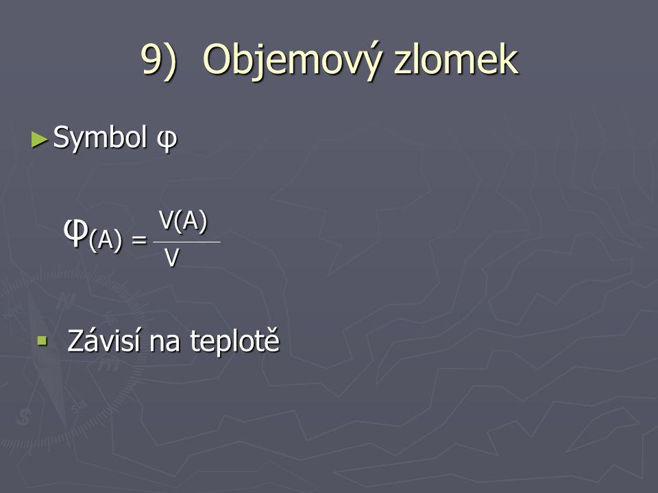 9) Objemový zlomek Symbol φ φ(A) = V(A) V Závisí na teplotě