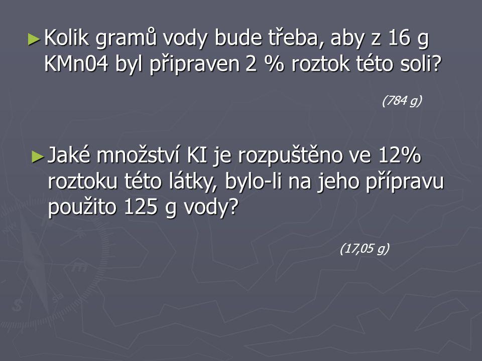 Kolik gramů vody bude třeba, aby z 16 g KMn04 byl připraven 2 % roztok této soli