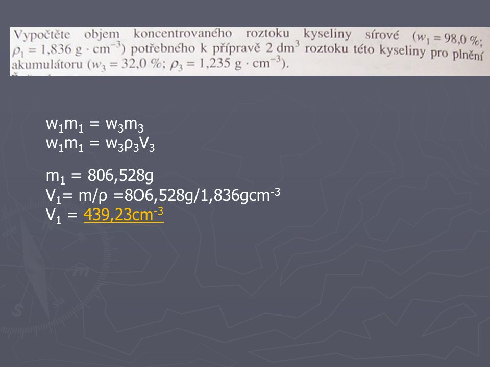 w1m1 = w3m3 w1m1 = w3ρ3V3 m1 = 806,528g V1= m/ρ =8O6,528g/1,836gcm-3 V1 = 439,23cm-3