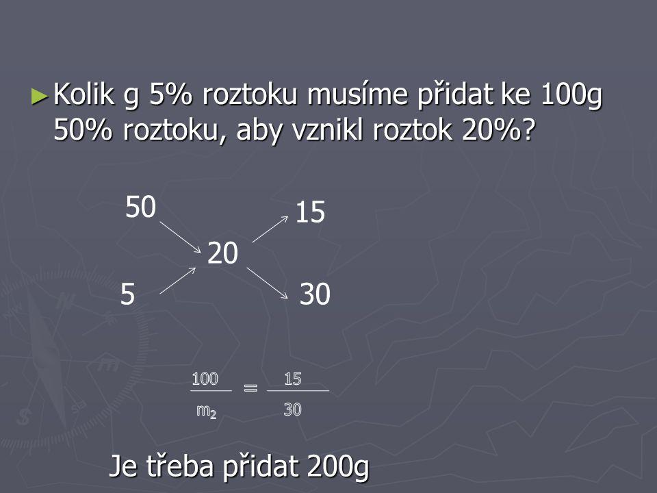 Kolik g 5% roztoku musíme přidat ke 100g 50% roztoku, aby vznikl roztok 20%