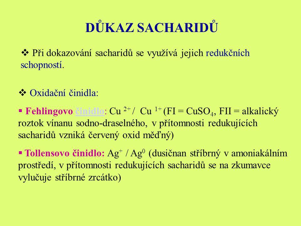 DŮKAZ SACHARIDŮ Při dokazování sacharidů se využívá jejich redukčních schopností. Oxidační činidla: