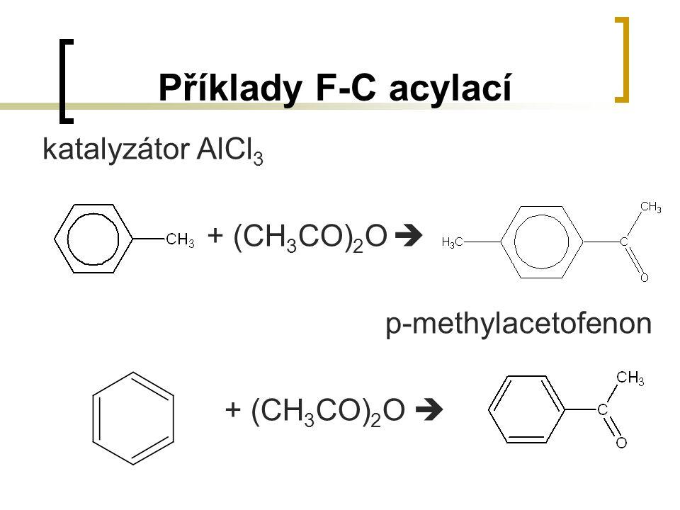 Příklady F-C acylací + (CH3CO)2O  p-methylacetofenon