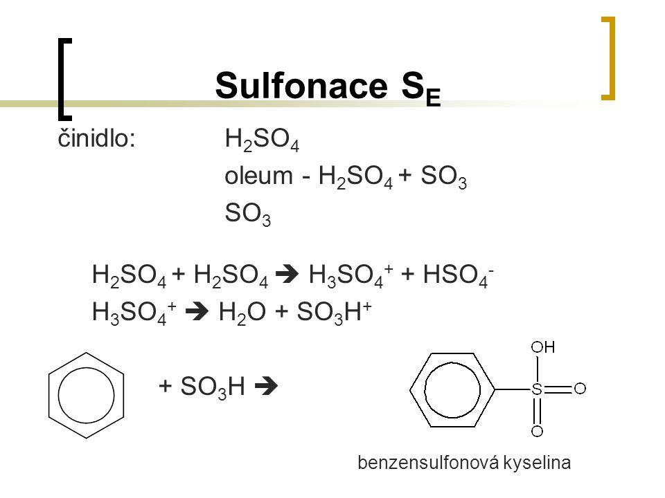 Sulfonace SE oleum - H2SO4 + SO3 SO3 H2SO4 + H2SO4  H3SO4+ + HSO4-