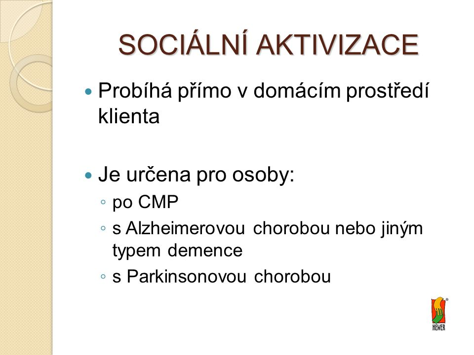 SOCIÁLNÍ AKTIVIZACE Probíhá přímo v domácím prostředí klienta